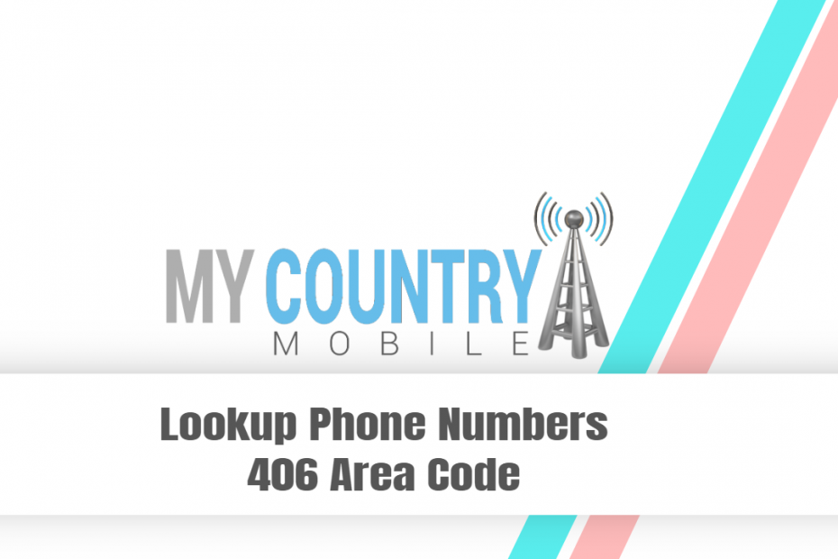 Lookup Phone Numbers 406 Area Code - My Country Mobile