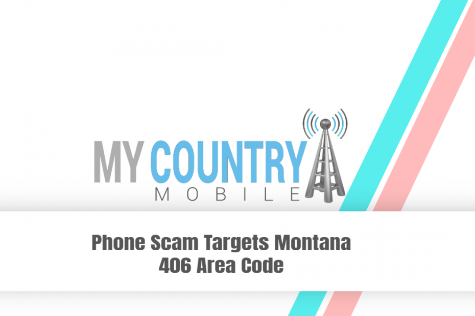 Phone Scam Targets Montana 406 Area Code - My Country Mobile