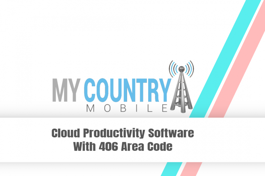 Cloud Productivity Software With 406 Area Code - My Country Mobile